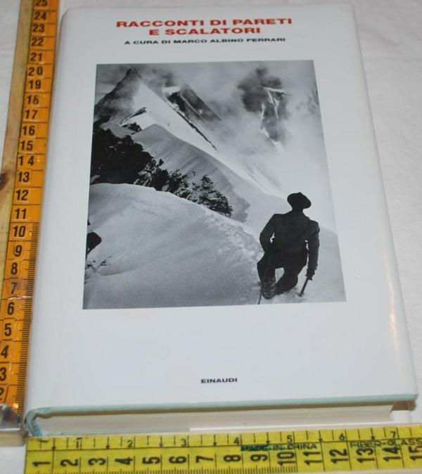 Albino Ferrari Marco - Racconti di pareti e scalatori - Einaudi