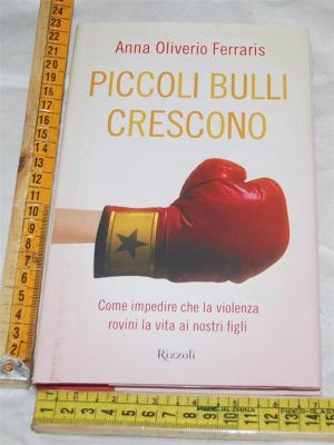 Oliverio Ferraris Anna - Piccoli bulli crescono - Rizzoli