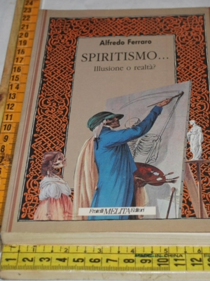 Ferraro Alfredo - Spiritismo...illusione o realtà - Fratelli Melita editori