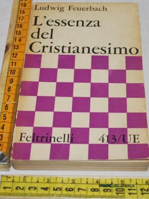 Feuerbach - L'essenza del cristianesimo - UE Feltrinelli