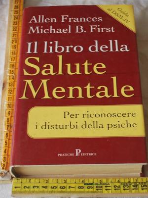Frances First - Il libro della salute mentale - Pratiche editrice