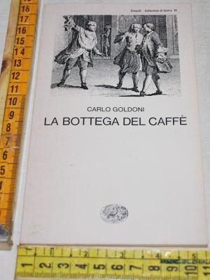 Goldoni Carlo - La bottega del caffè - Einaudi Teatro 91