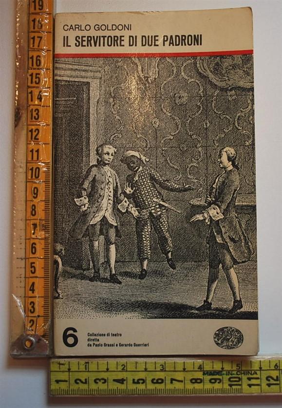 Goldoni Carlo - Il servitore di due padroni - Einaudi teatro 6