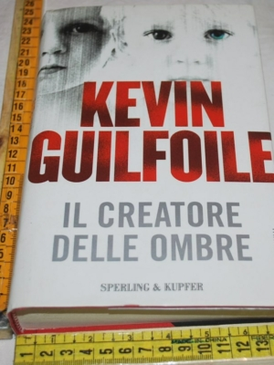 Guilfoile Kevin - Il creatore delle ombre - Sperling & Kupfer