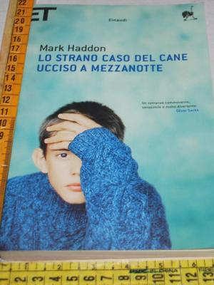 Haddon Mark - Lo strano caso del cane ucciso a mezzanotte - ET Einaudi