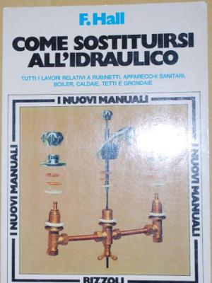 Hall - Come sostituirsi all'idraulico - Rizzoli