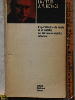 Harrod R. F. - La vita di J. M. Keynes - Piccola Biblioteca Einaudi