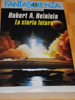 Heinlein Robert - La storia futura - Mondadori Oscar