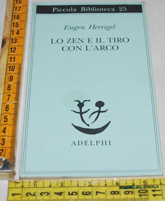 Herrigel Eugen - Lo zen e il tiro dell'arco - Adelphi PB