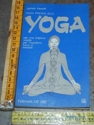 Hewitt James - Guida pratica allo yoga - Feltrinelli UE