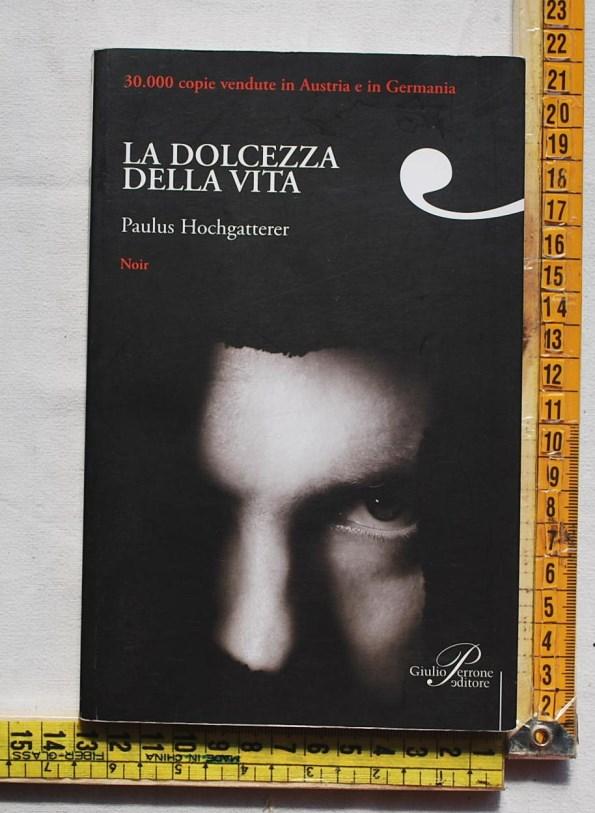 Hochgatterer Paulus - La dolcezza della vita - Giulio Perrone