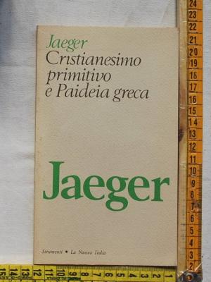 Jaeger Werner - Cristianesimo primitivo e Paideia greca - La Nuova Italia