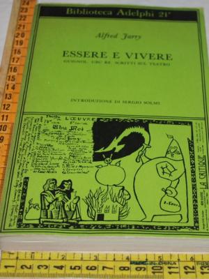 Jarry Alfred - Essere e vivere - Biblioteca Adelphi