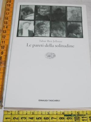 Jelloun Tahar Ben - Le pareti della solitudine - Einaudi ET