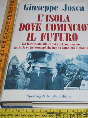 Josca Giuseppe - L'isola cominciò il futuro - Sperling & Kupfer