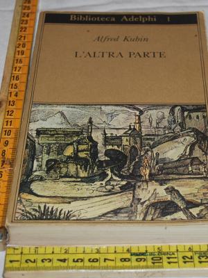 Kubin Alfred - L'altra parte - Biblioteca Adelphi