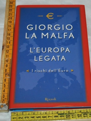La Malfa Giorgio - L'Europa legata - Rizzoli
