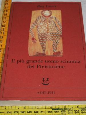 Lewis - Il più grande uomo scimmia del pleistocene - Adelphi Fabula