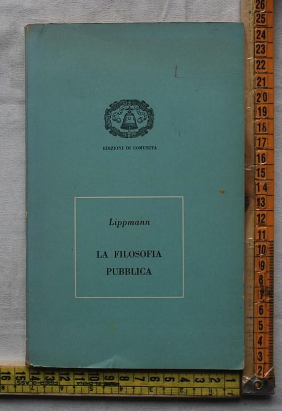 Lippmann Walter - La filosofia pubblica - Edizioni di comunità