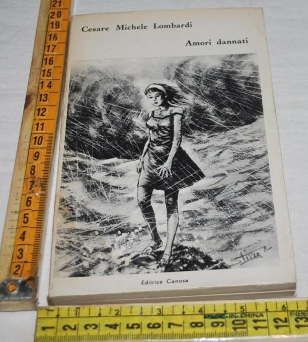 Lombardi Cesare Michele - Amori dannati - Editrice Canosa