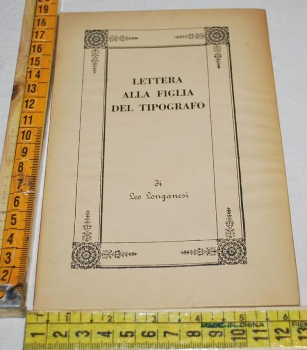 Longanesi Leo - Lettera alla figlia del tipografo - All'insegna del pesce d'oro