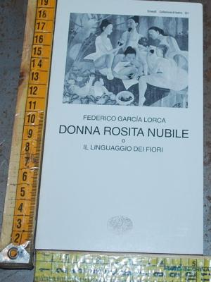 Lorca Federico Garcia - Donna Rosita nubile o il linguaggio dei fiori - Einaudi Collezione di teatro 321