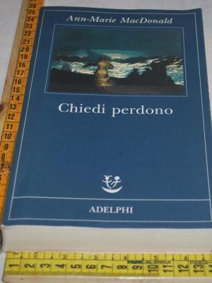 MacDonald Ann-Marie - Chiedi perdono - Adelphi Fabula