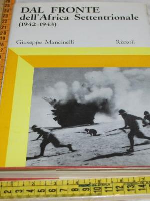 Mancinelli Giuseppe - Dal fronte dell'Africa Settentrionale - Rizzoli