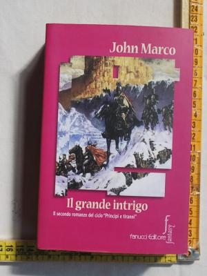 Marco John - Il grande intrigo - Fanucci editore