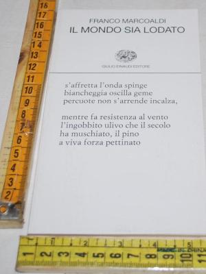 marcoaldi Franco - Il mondo sia lodato - Einaudi poesia