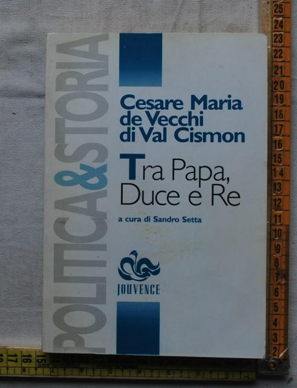 De Vecchi di Val Cismon Cesare Maria - Tra Papa