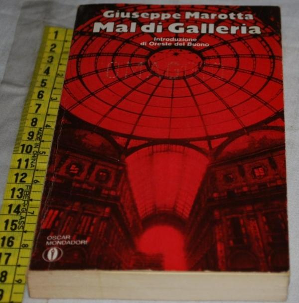 Marotta Giuseppe - Mal di galleria - Mondadori Oscar