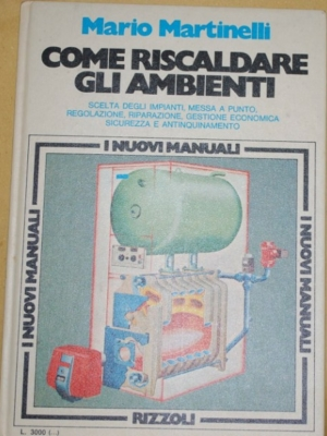 Martinelli - Come riscaldare gli ambienti - Rizzoli