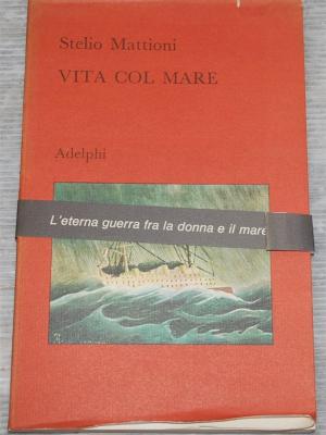 Mattioni Stelio - Vita col mare - Adelphi AUTOGRAFATO