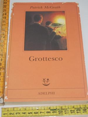 McGrath Patrick - Grottesco - Adelphi Fabula