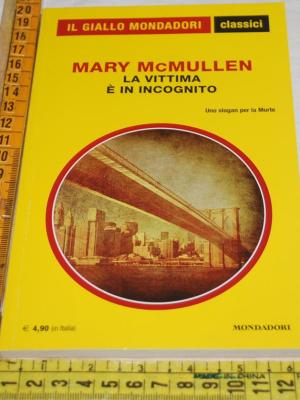 McMullen Mary - La vittima è in incognito - 1283 Classici Giallo