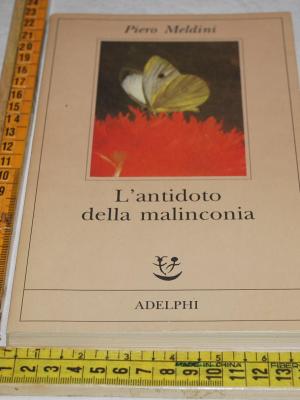 Meldini Piero - L'antidoto della malinconia