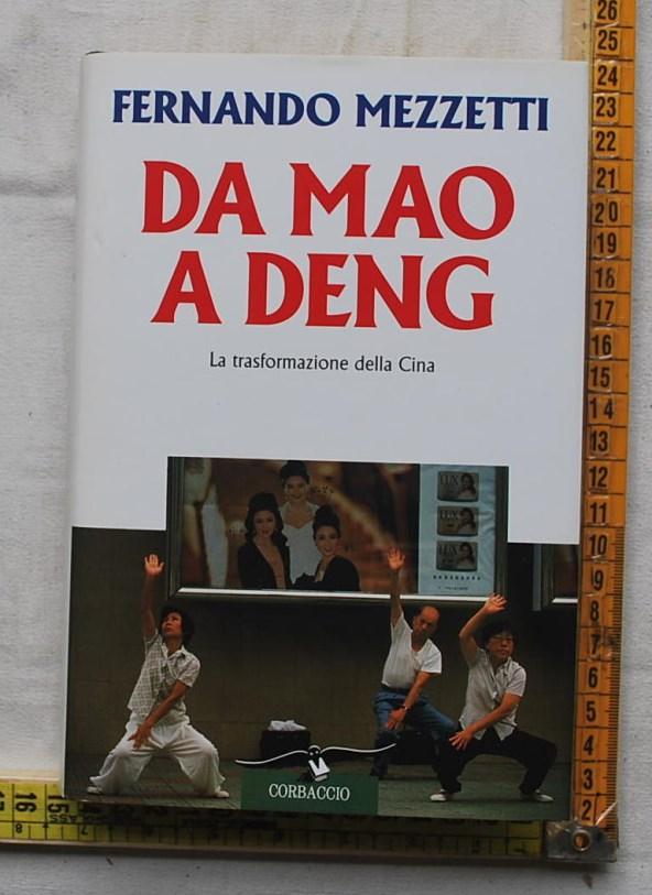 Mezzetti Fernando - Da Mao a Deng - Corbaccio