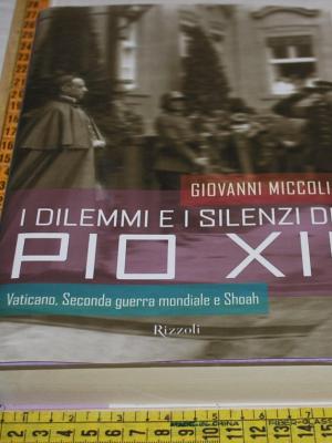 Miccoli Giovanni - I dilemmi e i silenzi di Pio XII - Rizzoli