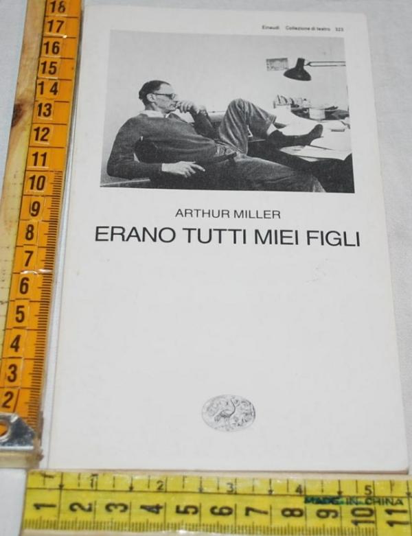 Miller Arthur - Erano tutti miei figli - Einaudi teatro 323