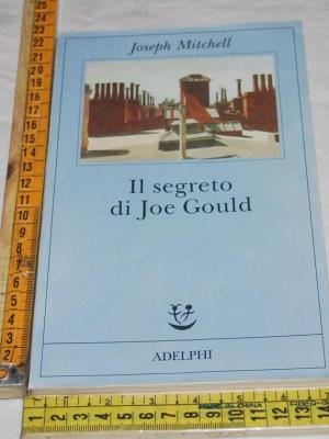Mitchell Joseph - Il segreto di Joe Gould - Adelphi Fabula