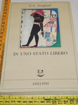 Naipaul V. S. - In uno stato libero - Adelphi Fabula