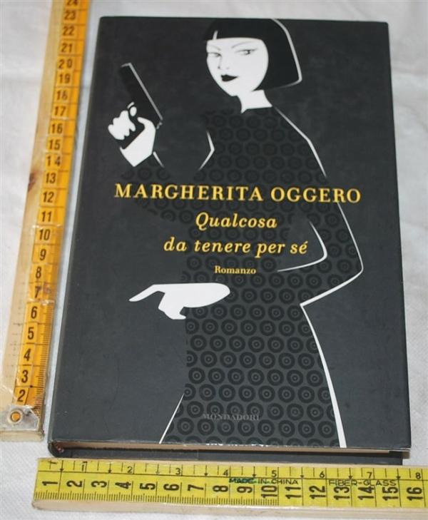 Oggero Margherita - Qualcosa da tenere per sé - Mondadori Omnibus