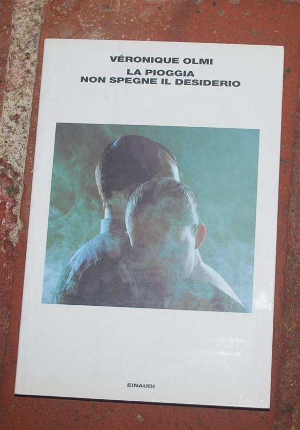 Olmi Véronique - La pioggia non spegne il desiderio - Einaudi L'Arcipelago