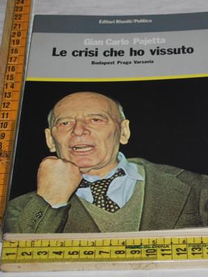 Pajetta Gian Carlo - Le crisi che ho vissuto - Editori riuniti
