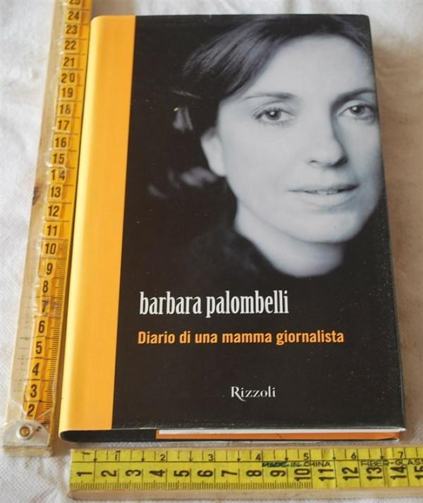 Palombelli Barbara - Diario di una mamma giornalista - Rizzoli