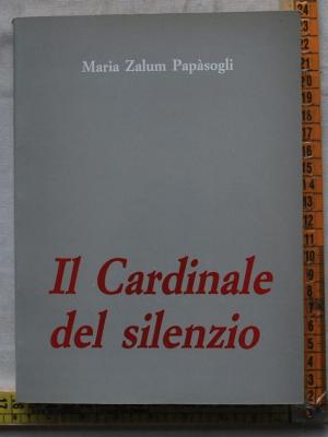 Zalum Papasogli Papàsogli Maria - Il cardinale del silenzio - OCD