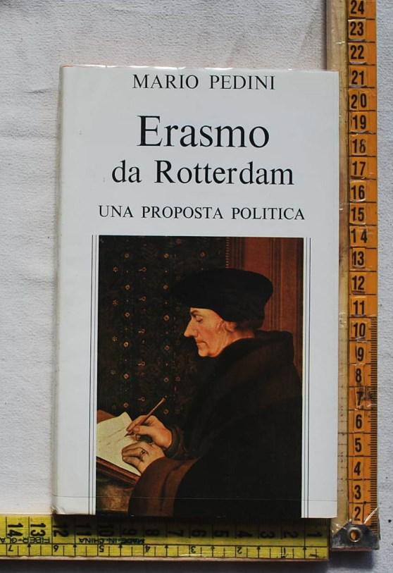 Pedini Mario - Erasmo da Rotterdam Una proposta politica - Aldo Martello