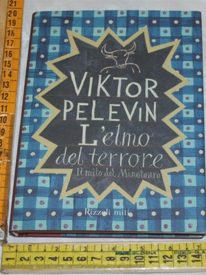 Pelevin Viktor - L'elmo del terrore - Rizzoli miti