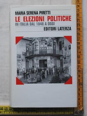Piretti Maria Serena - Le elezioni politiche - Laterza